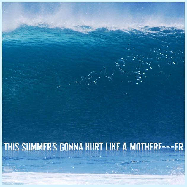 เพลง This summer's gonna hurt like a Mother f er